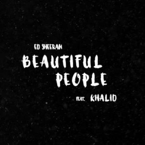 Ed Sheeran - Beautiful People feat. Khalid
