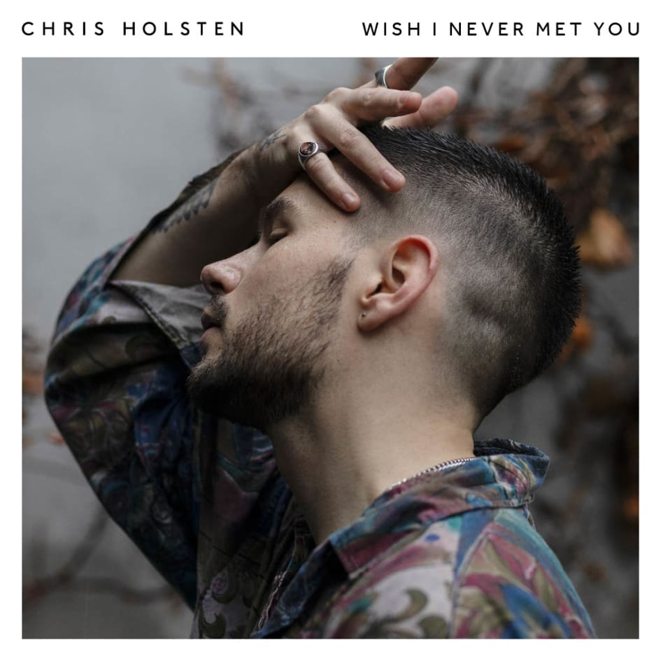 Chris Holsten - Wish I Never Met You