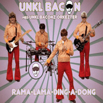 Unkl Bacon - Rama-Lama-Ding-A-Dong